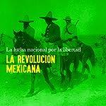 La Revolución Mexicana: La lucha nacional por la libertad [Mexican Revolution: The National Struggle for Freedom] |  Online Studio Productions