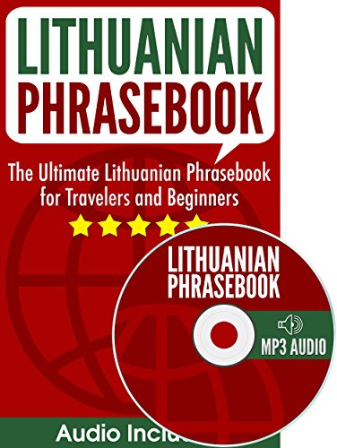 Lithuanian Phrasebook: The Ultimate Lithuanian Phrasebook for Travelers and Beginners (Audio...