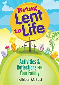 Bring Lent to Life: Activities and Reflections for Your Family by [Basi, Kathleen]