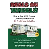 Deals on Wheels: How to Buy, Sell & finance Used Mobile Homes for Big Profits and Cash Flow Revised in 2013 (Lonnie's Ultimate Mobile Home Bootcamp)