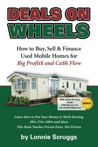 Deals on Wheels: How to Buy, Sell & finance Used Mobile Homes for Big Profits and Cash Flow Revised in 2013 (Lonnie's Ultimate Mobile Home -