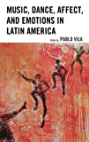 img - for Music, Dance, Affect, and Emotions in Latin America (Music, Culture, and Identity in Latin America) book / textbook / text book
