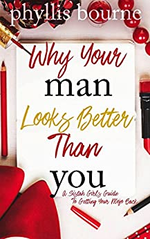 Why Your Man Looks Better Than You by [Bourne, Phyllis]