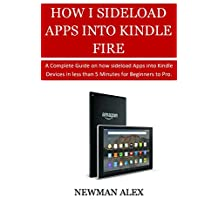 HOW TO SIDELOAD APPS INTO YOUR KINDLE FIRE: A Complete Guide on How sideload Apps into Kindle Devices in less than 5 Minutes for Beginners to Pro.