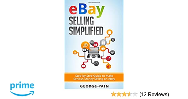 eBay Selling Simplified: Step-by-Step Guide to Make Serious