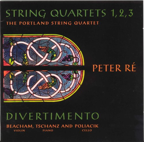 Peter Re: String Quartets 1, 2, 3 / Divertimento (Cheryl's Portland)