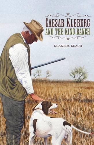 Caesar Kleberg and the King Ranch