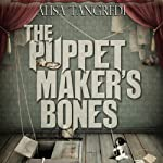 The Puppet Maker's Bones: Death's Order, Book 1 | Alisa Tangredi