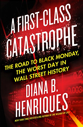 A First-Class Catastrophe: The Road to Black Monday, the Worst Day in Wall Street History (Options Berkeley)