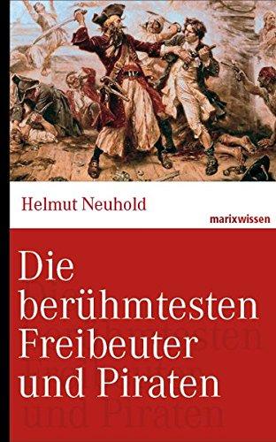 Die berühmtesten Freibeuter und Piraten: Von Blackbeard bis Störtebeker. (marixwissen) Gebundenes Buch – 18. März 2013 Helmut Neuhold 3865399738 Geschichte / Sonstiges Historie