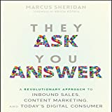 They Ask You Answer: A Revolutionary Approach to Inbound Sales, Content Marketing, and Today's Digital Consum