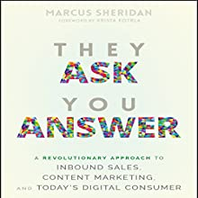 They Ask You Answer: A Revolutionary Approach to Inbound Sales, Content Marketing, and Today's Digital Consumer Audiobook by Marcus Sheridan Narrated by Paul Boehmer