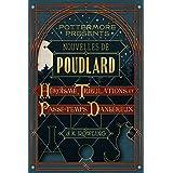 Nouvelles de Poudlard : Héroïsme, Tribulations et Passe-temps Dangereux (Pottermore Presents - Français)