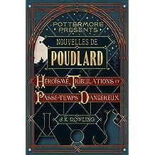 Nouvelles de Poudlard : Héroïsme, Tribulations et Passe-temps Dangereux (Pottermore Presents (Français))