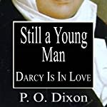 Still a Young Man: Darcy Is in Love | P O Dixon