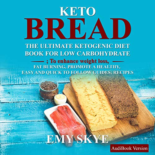 Keto Bread: The Ultimate Ketogenic Diet Book for Low Carbohydrate the Ultimate Ketogenic Diet Book for Low Carbohydrate by Emy Skye