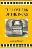 The Lost Ark of the Incas, Malcom Massey, 1466341017
