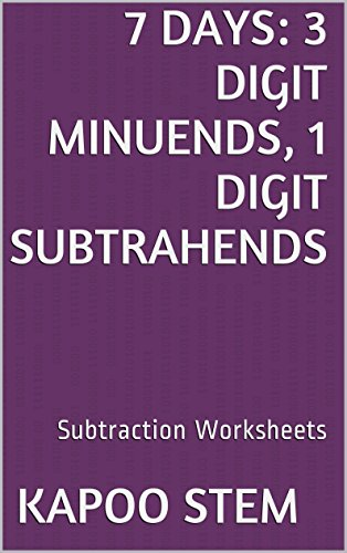 7 Subtraction Worksheets with 3-Digit Minuends, 1-Digit Subtrahends: Math Practice Workbook (7 Days Math Subtraction Series)