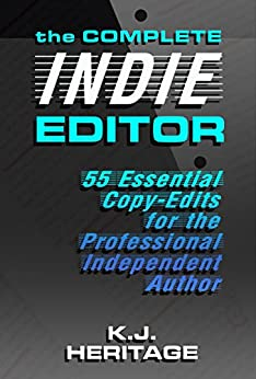 The Complete INDIE Editor - 55 Essential Copy-edits for the Professional Independent Author by [Heritage, K.J.]