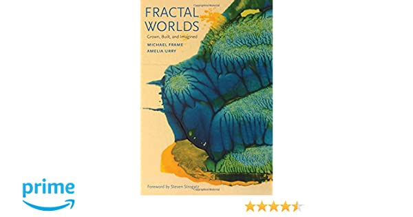 fractal worlds grown built and imagined michael frame amelia urry 9780300197877 amazoncom books - Michael Frame