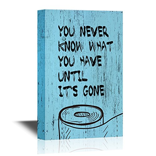 wall26 - Bathroom Canvas Wall Art - Funny Toliet Paper Quotes You Never Know What You Have Until It's Gone - Gallery Wrap Modern Home Decor | Ready to Hang - 16x24 inches