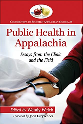 public health in appalachia essays from the clinic and the field  public health in appalachia essays from the clinic and the field contributions to southern appalachian studies 9780786494149 medicine health science