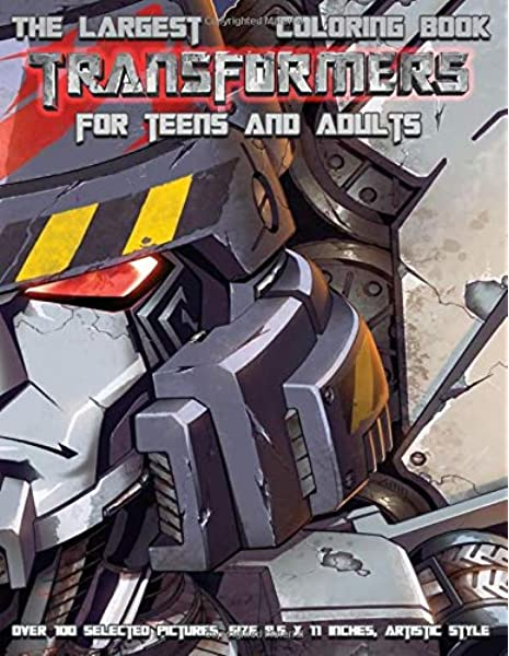 Amazon.com: The Largest TRANSFORMERS Coloring Book For Teens And Adults,  OVER 100 Selected Pictures, Size 8.5 X 11 Inches, Artistic Style  (9798629516422): RxONE Paperback: Books