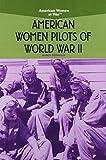 American Women Pilots of World War II (American Women at War)