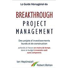 Le Guide Managérial du Breakthrough Project Management: Des projets d'investissements lourds et de construction; achevés à l'heure en moins de temps; dans ... coût; et sans compromis. (French Edition)