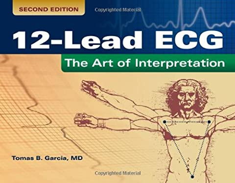 12-Lead ECG: The Art Of Interpretation (Garcia, Introduction to 12-Lead ECG) (The Ecg In Practice)