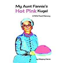 My Aunt Fannie's Hot Pink Kugel: A 50s Food Memory