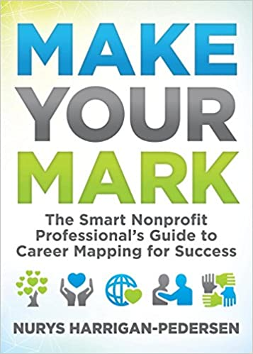 Make Your Mark: The Smart Nonprofit Professional's Guide to Career Career Mapping on