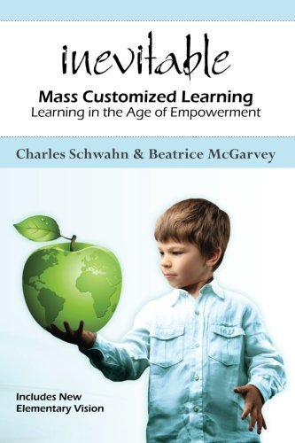 Inevitable: Mass Customized Learning: Learning in the Age of Empowerment (New Edition) by Charles Schwahn (2012-05-30)