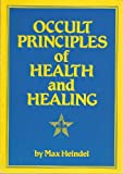 Health and Healing, Occult Principles of..., Max Heindel, 0911274812