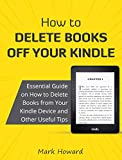 How to Delete Books off Your Kindle: Essential Guide on How to Delete Books from Your Kindle Device and Other Useful Tips