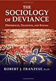 The Sociology of Deviance : Differences, Traditions, and Stigma, Franzese, Robert J., 0398078556