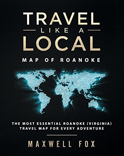 Travel Like a Local - Map of Roanoke The Most Essential Roanoke (Virginia) Travel Map for Every Adventure [Fox, Maxwell] (Tapa Blanda)