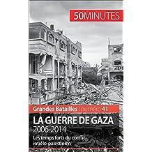 La guerre de Gaza. 2006-2014: Les temps forts du conflit israélo-palestinien (Grandes Batailles t. 41) (French Edition)