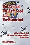 Un-Armed, un-Armored and Un-Escorted, John R. Johnson Jr., 1494709058