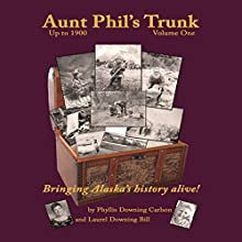 Aunt Phil's Trunk, Volume One: An Alaska Historian's Collection of Treasured Tales Audiobook by Phyllis Downing Carlson, Laurel Downing Bill Narrated by Laurel Downing Bill