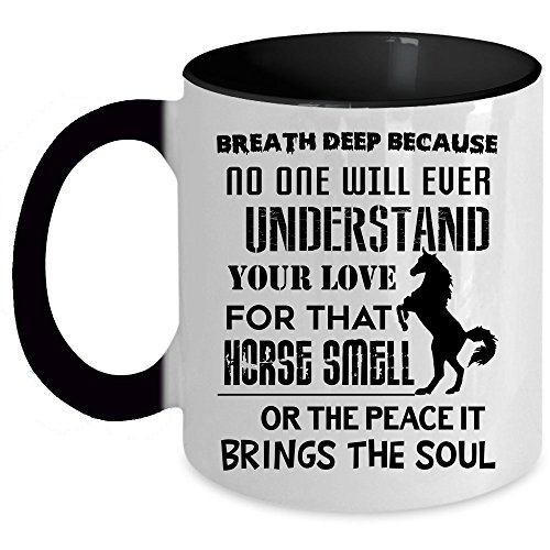 Your Love For That Horse Smell Coffee Mug, Breath Deep Because No One Will Ever Understand Accent Mug, Unique Gift Idea for Women (Accent Mug - Black)