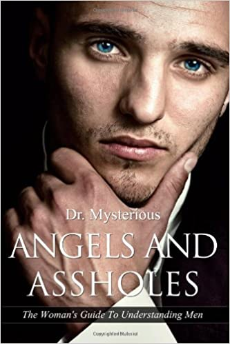 Angels and Assholes: The Woman's Guide to Understanding Men