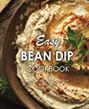 Easy Bean Dip Cookbook: 50 Delicious Bean Dip Recipes