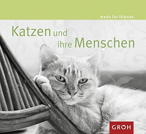 Katzen und ihre Menschen: Für alle, die diese Schmusetiere mit Charakter lieben (Made for friends)
