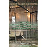Chicken Coops Projects Compilation: 22 Great Tips For Making Best Chicken Coops And Raising Your Chickens Big And Healthy: (Building Chicken Coops, Chicken ... Raising Chickens For Dummies, Chickens)