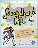 Secondhand Chic: Finding Fabulous Fashion at Consignment, Vintage, and Thrift Shops
