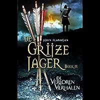 De verloren verhalen (De Grijze Jager Book 11)