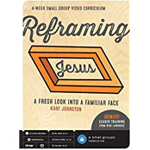Reframing Jesus DVD Curriculum: A Fresh Look Into a Familiar Face: 4-Week Small Group Video Curriculum