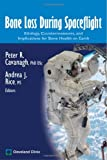 Bone Loss During Spaceflight : Etiology, Countermeasures, and Implications for Bone Health on Earth, Cavanagh, Peter R. and Rice, Andrea J., 1596240938