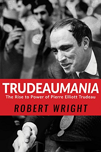 Download Trudeaumania: The Rise to Power of Pierre Elliott Trudeau pdf
